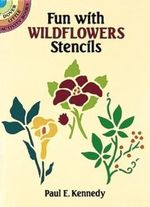 Fun with Wild Flowers Stencils - Paul E. Kennedy