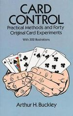 Card Control : Practical Methods and Forty Original Card Experiments - Arthur H. Buckley
