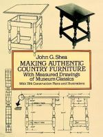 Making Authentic Country Furniture : With Measured Drawings of Museum Classics - John G. Shea