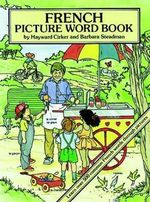 French Picture Word Book : Learn over Five Hundred Commonly Used French Words Through Pictures - Hayward Cirker
