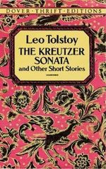 The Kreutzer Sonata :  And Other Short Stories - Leo Tolstoy