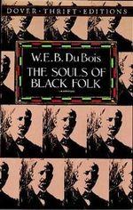 The Souls of Black Folk : Dover Thrift Editions - W E B du Bois