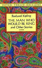 The Man Who Would be King : And Other Stories - Rudyard Kipling