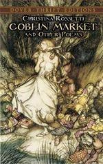 Goblin Market : Dover Thrift Editions - Christina G. Rossetti