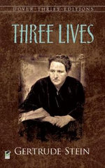 Three Lives : Stories of the Good Anna, Melanctha and the Gentle Lena - Gertrude Stein