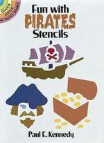 Fun with Pirates Stencils : Dover Stencils - Paul E. Kennedy