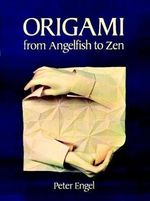 Origami from Angelfish to Zen : Step-By-Step Instructions in over 700 Diagrams : 2... - Peter Engel