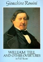 Gioacchino Rossini : William Tell and Other Overtures (full Score) - Gioacchino Rossini