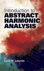 Introduction to Abstract Harmonic Analysis - Lynn H. Loomis