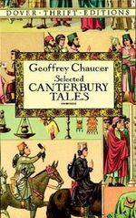 Canterbury Tales : General Prologue, Knight's Tale, Miller's Prologue and Tale, Wife of Bath's Prologue and Tale - Geoffrey Chaucer
