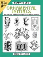 Ready-to-Use Ornamental Initials : 840 Different Copyright-Free Designs Printed One Side - Dan X. Solo