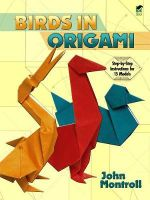 Birds in Origami : Step-By-Step Instructions in over 700 Diagrams : 2... - John Montroll