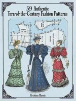 56 Authentic Turn-of-the-Century Fashion Patterns - Kristina Harris