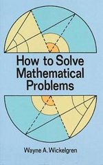 How to Solve Mathematical Problems - Wayne A. Wickelgren