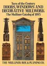 Turn-of-the-century Doors, Windows and Decorative Millwork : The Mulliner Catalog of 1893 - Mulliner,Box & Planing