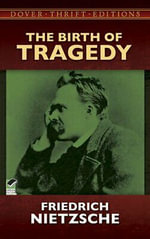 The Birth of Tragedy : Dover Thrift Editions - Friedrich Wilhelm Nietzsche