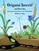 Origami Insects and Their Kin : Step-By-Step Instructions in over 1500 Diagrams - Robert J. Lang