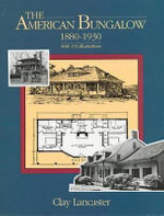 The American Bungalow : 1880-1930 - Clay Lancaster