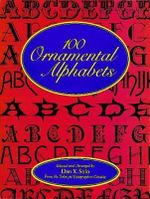100 Ornamental Alphabets : Lettering, Calligraphy, Typography - Dan X. Solo