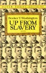 Up from Slavery : An Authoritative Text, Contexts and Composition History, Criticism - Booker T. Washington