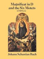 Magnificat in D and the Six Motets in Full Score : Dover Vocal Scores - Johann Sebastian Bach