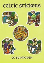 Celtic Stickers : 24 Full-Color Pressure-Sensitive Designs - Co Spinhoven