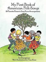 My First Book of American Folk Songs : 25 Favorite Pieces in Easy Piano Arrangements - Bergerac