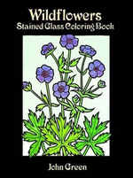 Wildflowers Stained Glass Coloring Book : Dover Nature Stained Glass Coloring Book - John Green