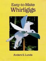Easy-To-Make Whirligigs : Dover Woodworking - Anders S. Lunde