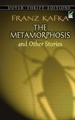 The Metamorphosis and Other Stories : Dover Thrift Editions - Franz Kafka