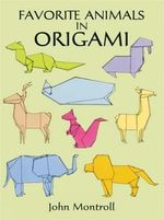 Favorite Animals in Origami : Origami - John Montroll