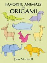 Favorite Animals in Origami : Origami - John Montroll