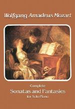 W.A. Mozart : Complete Sonatas and Fantasies for Solo Piano - Wolfgang Amadeus Mozart