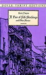 A Pair of Silk Stockings and Other Stories - Kate Chopin