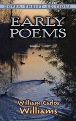 Early Poems : Dover Thrift Editions - Williams/William Carlos