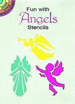 Fun with Angels Stencils : Dover Stencils - Paul E. Kennedy