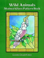 Wild Animals Stained Glass Pattern Book : 60 Full-Page Designs - Connie Eaton