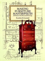 Making Furniture Masterpieces : 30 Projects with Measured Drawings - Franklin H. Gottshall