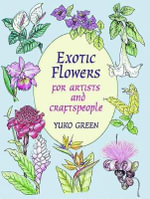 Exotic Flowers for Artists and Craftpeople : Dover Pictorial Archives - Yuko Green
