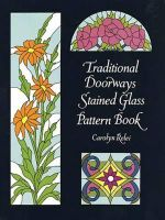 Traditional Doorways Stained Glass Pattern Book : Dover Stained Glass Instruction - Carolyn Relei