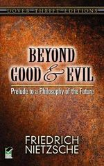 Beyond Good and Evil : Prelude to a Philosophy of the Future - Friedrich Wilhelm Nietzsche