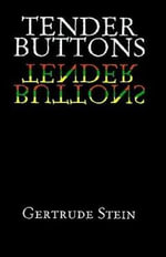 Tender Buttons : Objects, Food, Rooms - Gertrude Stein