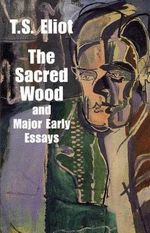 Sacred Wood & Major Early Essays : Dover Books on Literature & Drama - T S Eliot