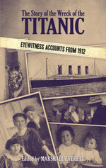 The Story of the Wreck of the Titanic : Eyewitness Accounts from 1912