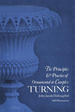 Principles & Practice of Ornamental or Complex Turning - John Jacob Holtzapffel