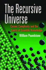 The Recursive Universe : Cosmic Complexity and the Limits of Scientific Knowledge - WIlliam Poundstone