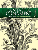 Fantastic Ornament, Series Two : 118 Designs and Motifs - A. Hauser