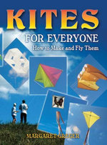 Kites for Everyone : How to Make and Fly Them - Margaret Greger