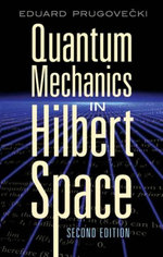 Quantum Mechanics in Hilbert Space : Second Edition - Eduard Prugovecki