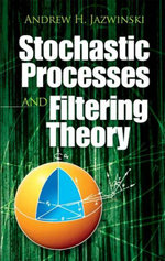 Stochastic Processes and Filtering Theory - Andrew H. Jazwinski